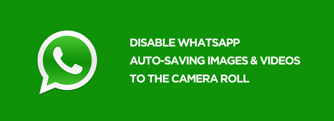 How To Stop Whatsapp Saving Photos And Videos To Camera Roll On